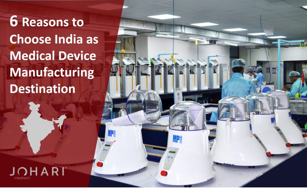 6 Reasons to Choose India as Medical Device Manufacturing Destination